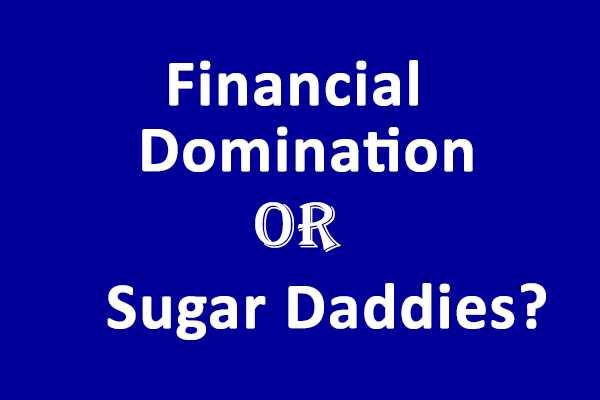 Financial Domination or Sugar Daddies