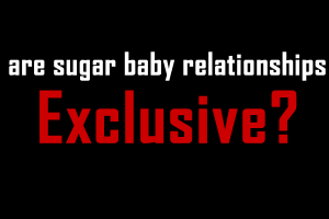 Are sugar baby relationships exclusive